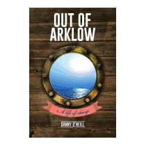 Out Of Arklow: A Life Of Change, Danny Oneill