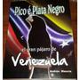Pico E´ Plata Negro El Gran Pájaro De Venezuela