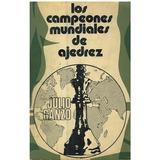 Libro, Los Campeones Mundiales De Ajedrez De Julio Ganzo.