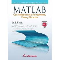 Matlab - Con Aplicaciones A La Ingenieria, Fisica Y Finanzas