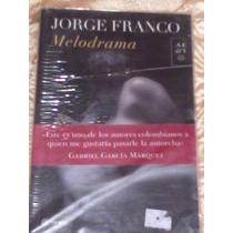 Libro Melodrama - Jorge Franco (autor De Rosario Tijeras)