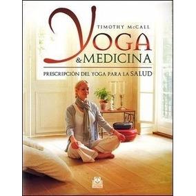 Libro: Yoga & Medicina. Prescripción Del Yoga Para La Salud