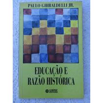 Educação E Razão Histórica - Paulo Ghiraldelli - 1994