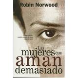 Las Mujeres Que Aman Demasiado - Robin Norwood Best Seller