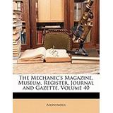 Mechanics Magazine, Museum, Register, Journal, Anonymous