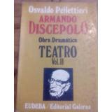 Osvaldo Pellettieri - Armando Discépolo Obra Dramática I I