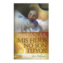 Libro Satanas, Mis Hijos No Son Tuyos! = Satan, You, Iris De