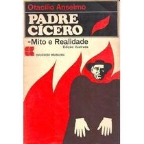 Livro Padre Cícero - Mito E Realidade Otacílio Anselmo