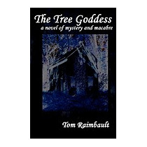 Tree Goddess: A Novel Of Mystery And Macabre, Tom Raimbault