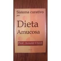 Sistema Curativo Por Dieta Amucosa Arnold Ehret