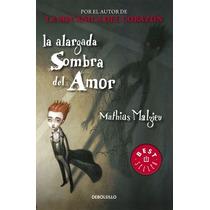 La Alargada Sombra Del Amor ... Mathias Malzieu Bolsillo Dhl