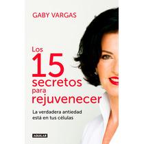 Los 15 Secretos Para Rejuvenecer - Gaby Vargas - Ed. Aguilar