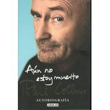Phil Collins Libro Biografia Aun No Estoy Muerto Nuevo