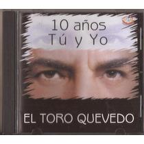 El Toro Quevedo Cd 10 Años Tu Y Yo Cd Original