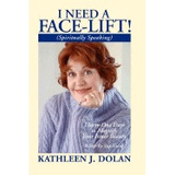 Libro I Need A Face-lift! (spiritually Speaking), Kathleen D