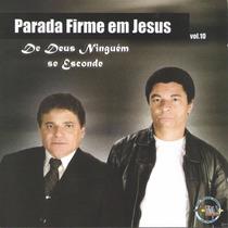 Cd Parada Firme Em Jesus - De Deus Ninguém Se Esconde -c/p.b