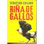 Riña De Gallos - Sebastián Chilano - Ediciones B