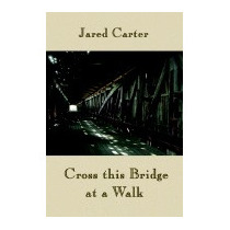 Cross This Bridge At A Walk, Jared Carter