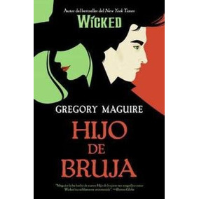 Hijo De Bruja - Gregory Maguire Ebook Pdf Y Epub