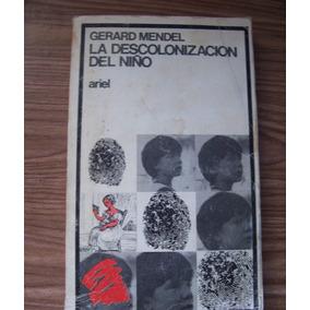 La Descolonización Del Niño-aut-gerard Mendel-ed-ariel