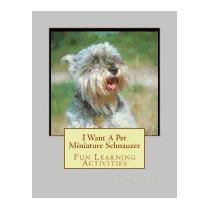 I Want A Pet Miniature Schnauzer: Fun Learning, Gail Forsyth