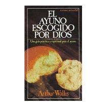 Libro Ayuno Escogido Por Dios = Gods Chosen Fast, Arthur Wal