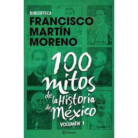 100 Mitos De La Historia De México 1 - Martín Moreno