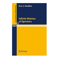 Infinite Matrices Of Operators (1980), I J Maddox