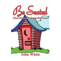Be Seated - Short Stories For The Smallest Room, John White