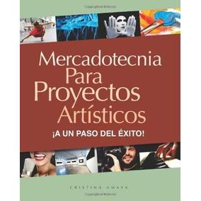 Libro Mercadotecnia Para Proyectos Artisticos. ¡a Un Paso De