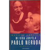 Mi Vida Junto A Pablo Neruda De Matilde Urrutia