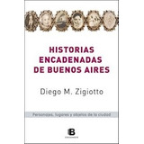 Libro Historias Encadenadas De Buenos Aires Zigiotto - Nuevo