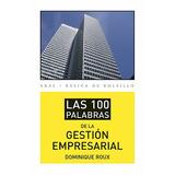 Las 100 Palabras De La Gestión Empresarial / Dominique Roux