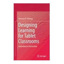 Designing Learning For Tablet Classrooms:, Donovan Walling