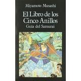 El Libro De Los Cinco Anillos. Guía Del Samurai. Musashi