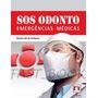 Livro Sos Odonto - Emergências Médicas - Renato Aló Da Fonto