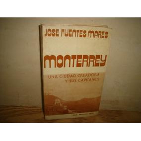 Monterrey, Una Ciudad Creadora Y Sus Capitanes-josé Fuentes