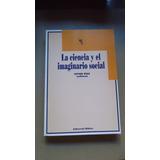 La Ciencia Y El Imaginario Social - Esther Diaz ( Editora