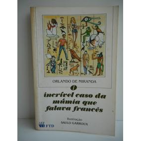 Livro Incrível Caso Da Múmia Que Falava Francês Orlando M.