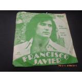 Vinilo Single De Francisco Javier --mujer Perdoname ( B62