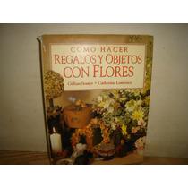 Cómo Hacer Regalos Y Objetos Con Flores - Gillian Souter