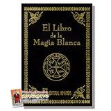 El Libro De La Magia Blanca - Pasta En Terciopelo - 236 Pag
