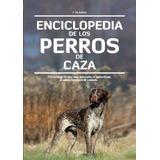 Enciclopedia De Los Perros De Caza - Ed. Continente