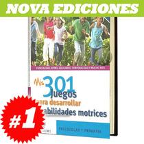 Mis 301 Juegos Para Desarrollar Habilidades Motrices 1 Vol