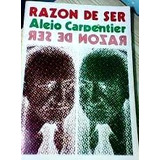 Razon De Ser De Alejo Carpientier