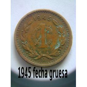Centavo 1945 Fecha Gruesa Y Delgada
