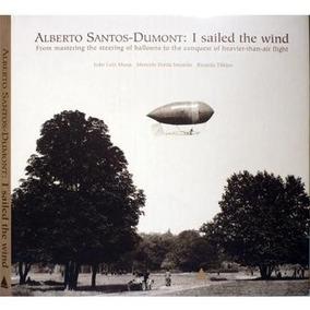 Alberto Santos-dumont: I Sailed The Wind - Livro - Ed. Luxo