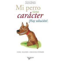 Mi Perro Tiene Caracter Hay Solucion Florence D Envío Gratis
