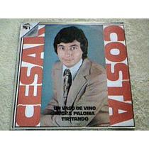 Disco Lp Cesar Costa - Un Vaso De Vino - Negra Paloma