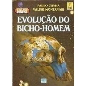 Livro Evolução Do Bicho- Homem Paulo Cunha Valdir Montanari